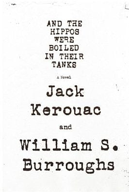 And the Hippos Were Boiled in their Tanks by Jack Kerouac and William S. Burroughs. Photo: Book Cover